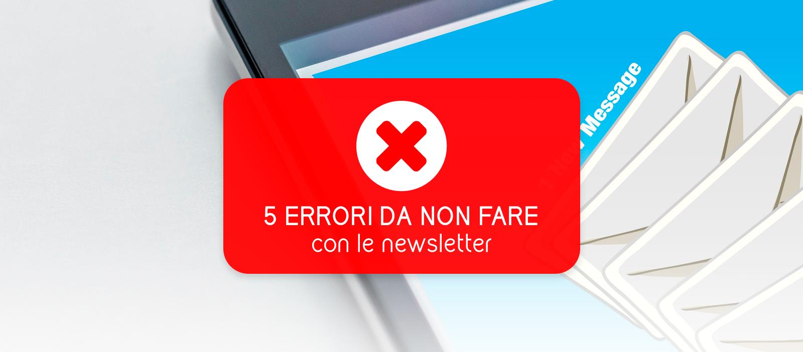 5 errori da non fare con le newsletter